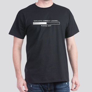 Sarcastic Comment Loading Dark T-Shirt